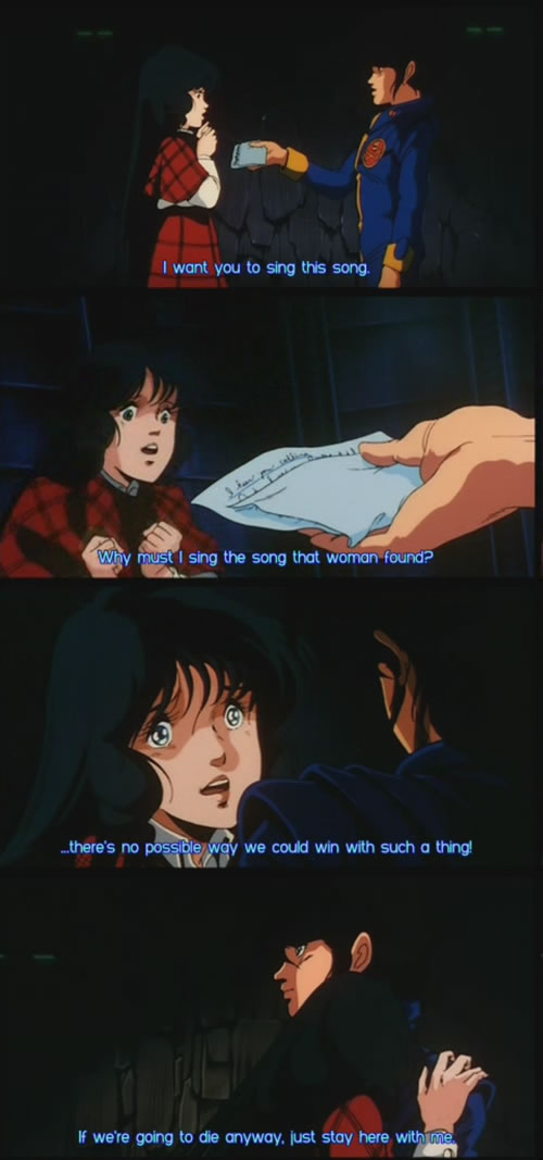 "Screen capture from the anime movie ""Macross: Do You Remember Love?"": - I want you to sing this song. - Why must I sing the song that woman found?. - ...there's no possible way we could win with such a thing!. - If we're going to die anyway, just stay here with me."
