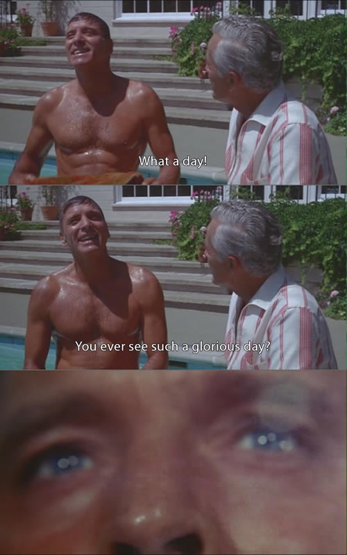 "Screen capture from the movie ""The Swimmer"" (1968). Burt Lancaster: - What a day! - You ever see such a glorious day?"